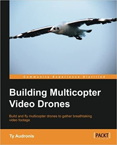 Book Building Multicopter Video Drones by Ty Audronis (2014-09-01)
