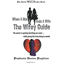 The Wifey Guide: The secret to getting Anything you want...while giving him Everything he needs!