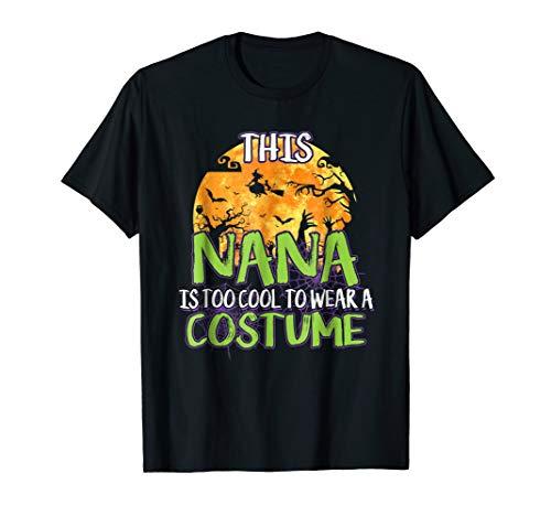 Nana - This Nana is too cool to wear a costume Halloween Tee