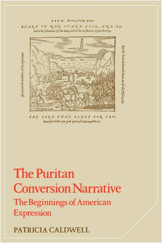 The Puritan Conversion Narrative: The Beginnings of American Expression (Cambridge Studies in American Literature and Cu