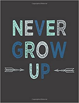 Never Grow Up Kids Inspirational Quote Journal Mix 90p Lined