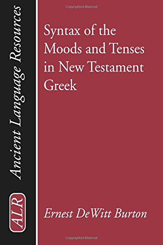 Syntax of the Moods and Tenses in New Testament Greek: