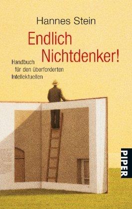 Endlich Nichtdenker!: Handbuch für den überforderten Intellektuellen (Piper Taschenbuch, Band 4507)