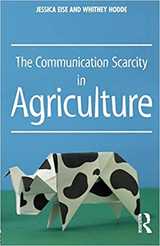 The Communication Scarcity In Agriculture Jessica Eise