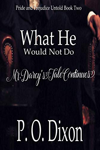 What He Would Not Do: Mr  Darcy's Tale Continues (Pride and