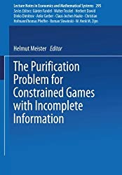 The Purification Problem for Constrained Games with Incomplete Information (Lecture Notes in Economics and Mathematical Systems) by Helmut Meister (1987-10-21)