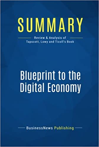Summary blueprint to the digital economy review and analysis of summary blueprint to the digital economy review and analysis of tapscott lowy and ticolls book amazon businessnews publishing libros en idiomas malvernweather