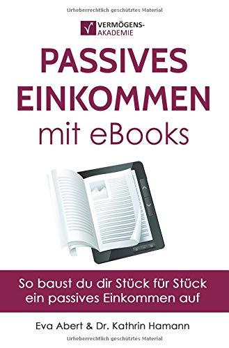 Passives Einkommen mit eBooks: So baust du dir Stück für Stück ein passives Einkommen auf