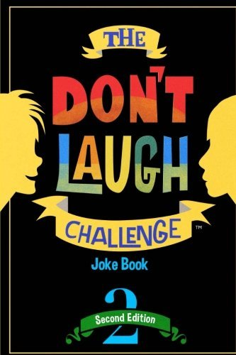 The Dont Laugh Challenge   2Nd Edition  Childrens Joke Book Including Riddles  Funny Q A Jokes  Knock Knock  And Tongue Twisters For Kids Ages 5  6       The Dont Laugh Challenge Series   Volume 2