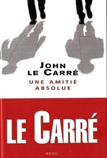 Une amitié absolue : roman, Le Carré, John