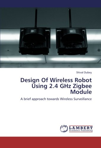 Price comparison product image Design Of Wireless Robot Using 2.4 GHz Zigbee Module: A brief approach towards Wireless Surveillance
