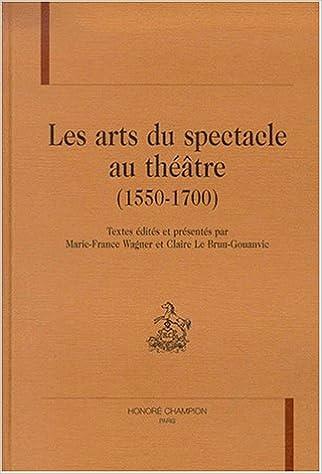 En ligne téléchargement gratuit Les Arts du spectacle au théâtre, 1550-1700 pdf, epub