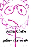 Gather the Weeds, Patrick Kilgallon, 1418446378