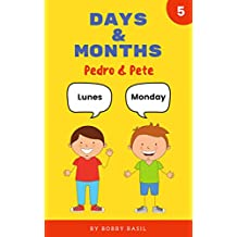 Days & Months: Learn Basic Spanish to English Book for Kids (Pedro & Pete Spanish Kids 5)