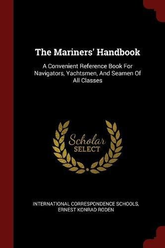 Download The Mariners' Handbook: A Convenient Reference Book For Navigators, Yachtsmen, And Seamen Of All Classes pdf epub