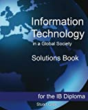 img - for Information Technology in a Global Society Solutions Book book / textbook / text book