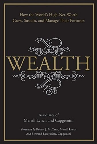 wealth-how-the-worlds-high-net-worth-grow-sustain-and-manage-their-fortunes-by-merrill-lynch-2008-06