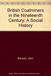 British Coalminers in the Nineteenth Century: A Social History