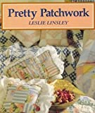 Pretty Patchwork, Leslie Linsley, 069602389X