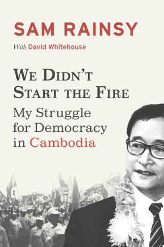 We Didn't Start the Fire: My Struggle for Democracy in Cambodia