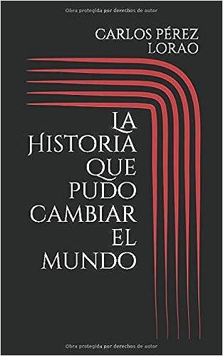 La Historia que pudo cambiar el mundo: Amazon.es: PÉREZ LORAO, CARLOS: Libros