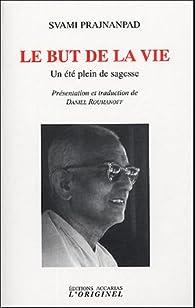 Le but de la vie : Un été plein de sagesse. Entretiens avec Roland été 1966  par Svami Prajnanpad
