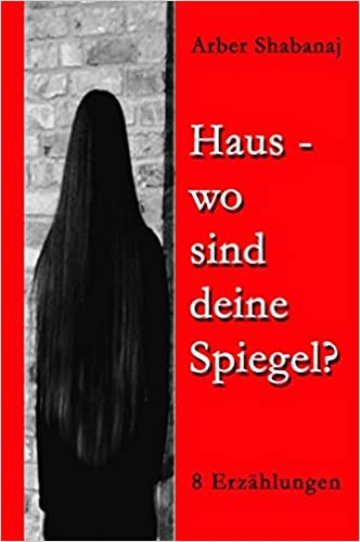 Haus, wo sind deine Spiegel?: 8 Erzählungen: Amazon.de: Arber ...