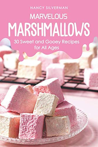Marvelous Marshmallows: 30 Sweet and Gooey Recipes for All Ages ()