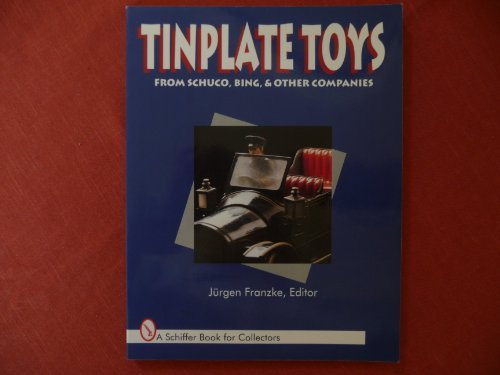 Tinplate Toys: From Schuco, Bing & Other Companies (A Schiffer Book for (Friends Collector Plate)