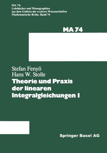 Theorie und Praxis der linearen Integralgleichungen 1 (Lehrbücher und Monographien aus dem Gebiete der exakten Wissensch