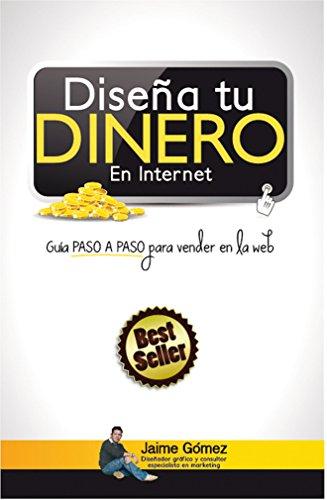 Descargar Libro Diseña Tu Dinero En Internet : Guía Paso A Paso Para Vender En La Web Jaime Gómez