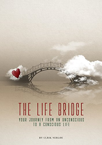 The Life Bridge: Your Journey From An Unconscious To A Conscious Life by Ulrik Nerloe ebook deal