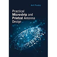 Practical Microstrip and Printed Antenna Design (Artech House Antennas and Electromagnetics Analysis Library)