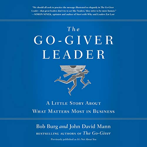 The Go-Giver Leader: A Little Story About What Matters Most in Business (Ana Männer)