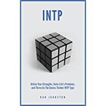 INTP: Utilize your Strengths, Solve Life's Problems and Thrive as the Genius Thinker INTP type