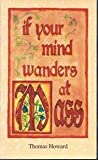 If Your Mind Wanders at Mass, Thomas Howard, 094053584X