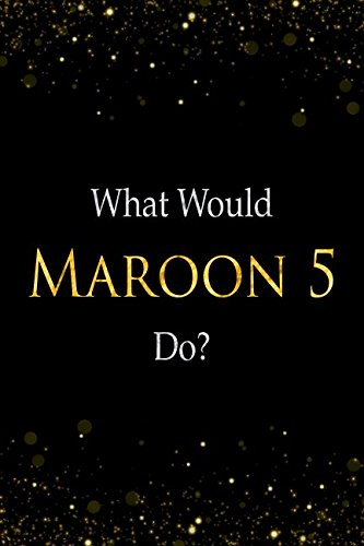 What Would Maroon 5 Do?: Maroon 5 Designer Notebook