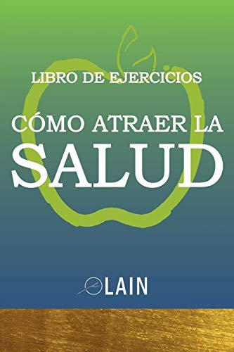 Cómo atraer la Salud: Libro de Ejercicios por García Calvo, Lain