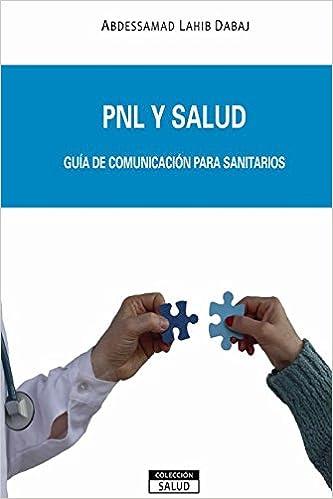 PNL y Salud: Guía de comunicación para sanitarios Colección Salud: Amazon.es: Abdessamad Lahib Dabaj: Libros