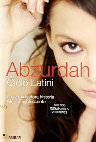 Descargar Libro Abzurdah - La Perturbadora Historia De Una Adolescente ) Cielo Latini