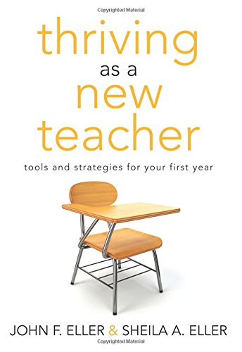 Thriving as a New Teacher: Tools and Strategies for Your First Year (A Teaching Survival Guide for the Daily Challenges of Classroom Management)