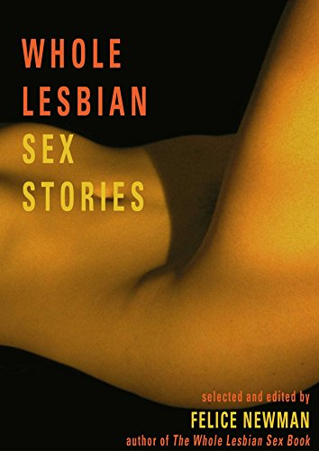 Whole Lesbian Sex Stories: Erotica for Women by [Newman, Felice]