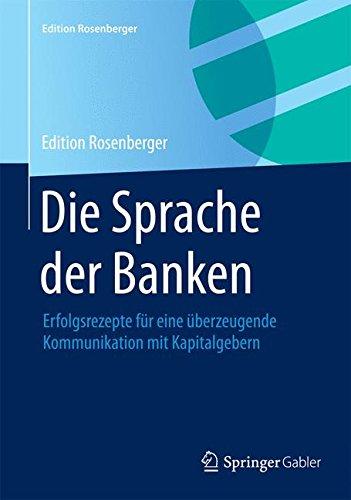 Die Sprache der Banken: Erfolgsrezepte für eine überzeugende Kommunikation mit Kapitalgebern (Edition Rosenberger) Gebundenes Buch – 15. Januar 2015 Rainer Langen Springer Gabler 3658077697 BUSINESS & ECONOMICS