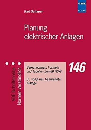 Planung elektrischer Anlagen - Berechnungen, Formeln und Tabellen gemäß HOAI (VDE-Schriftenreihe - Normen verständlich)