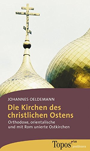 Die Kirchen des christlichen Ostens: Orthodoxe, orientalische und mit Rom unierte Ostkirchen (Topos plus - Taschenbücher)