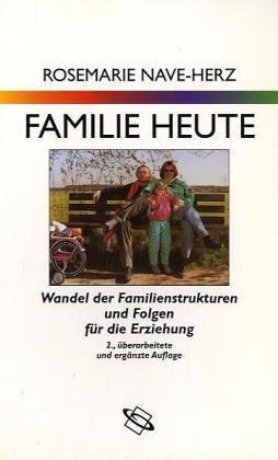 Familie heute. Wandel der Familienstrukturen und Folgen für die Erziehung