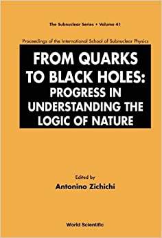 From Quarks to Black Holes: Progress in Understanding the Logic of Nature, Proceedings of the International School of Subnuclear Physics (The Subnuclear Series)