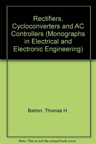 Rectifiers, Cycloconverters, and AC Controllers (Monographs in Electrical and Electronic Engineering)