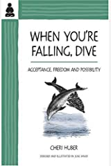 When You're Falling, Dive: Acceptance, Freedom and Possibility Paperback