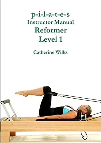 P I L A T E S Instructor Manual Reformer Level 1 By Wilks